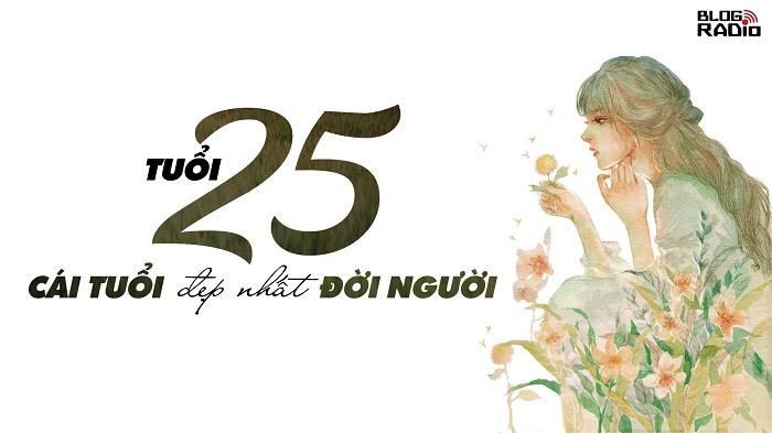 Tuổi 25 - cái tuổi đẹp nhất đời người