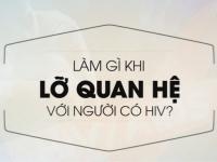 Lo lắng vì lỡ quan hệ với người nhiễm HIV nhưng lại không dùng bao cao su